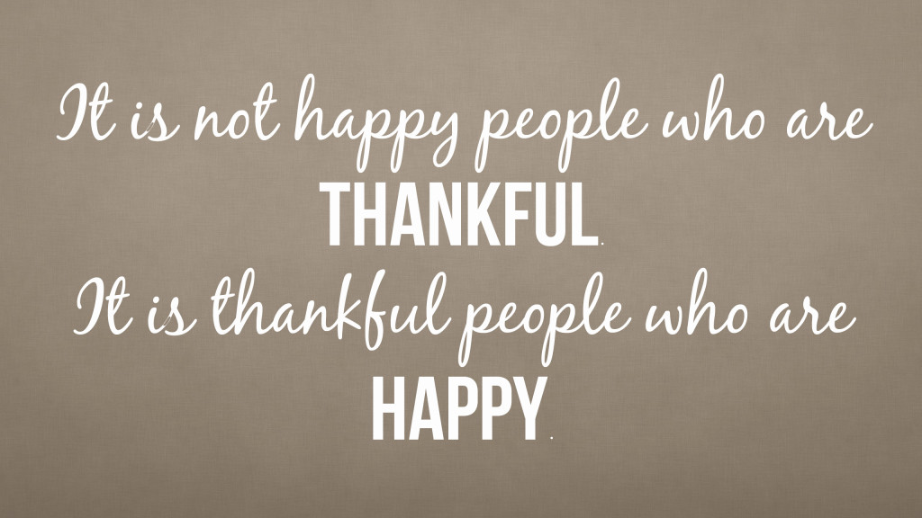 It-is-not-happy-people-who-are-thankful.-It-is-thankful-people-who-are-happy