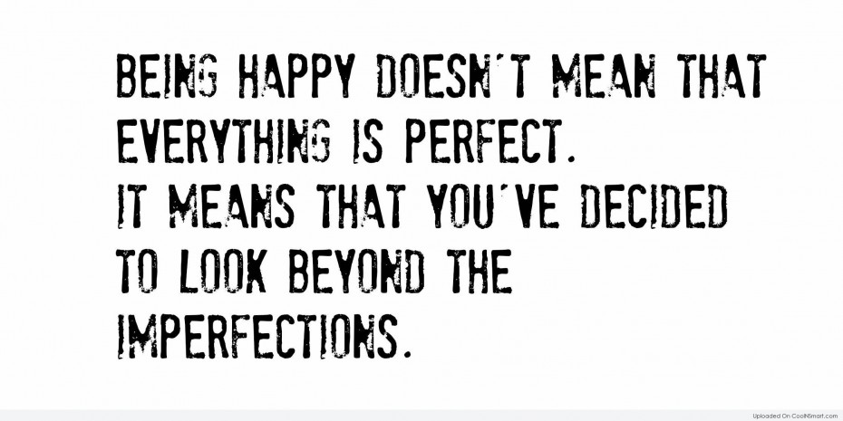 being-happy-does-not-mean-that-everythings-is-perfect-very-smart-quotes-about-love-930x465